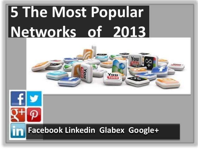 5 The Most Popular Networks of 2013 Facebook Linkedin Glabex Google+