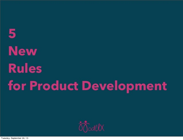 5 New Rules for Product Development Tuesday, September 24, 13
