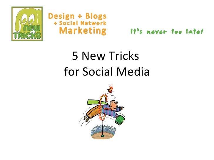 5 New Tricks  for Social Media