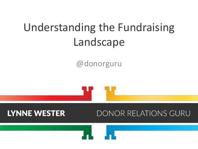 Understanding the Fundraising Landscape @donorguru
