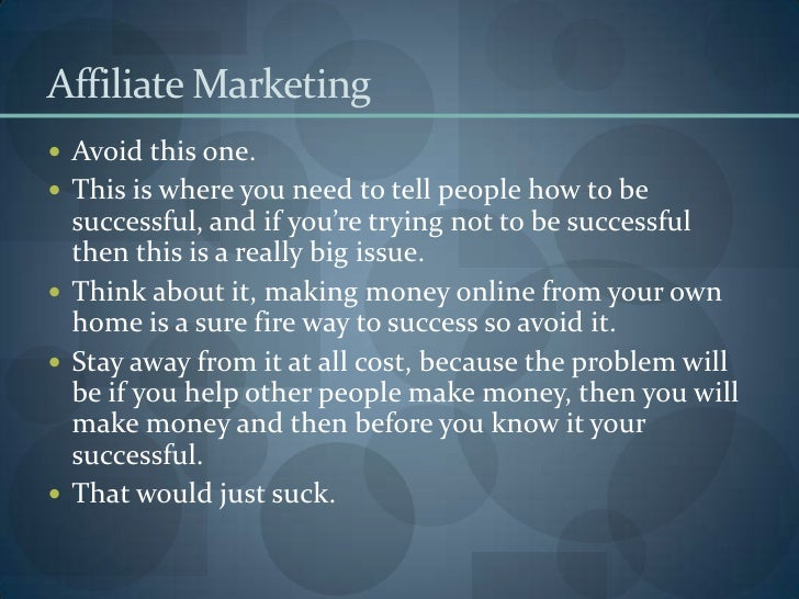 Affiliate Marketing<br />Avoid this one. <br />This is where you need to tell people how to be successful, and if you're t...