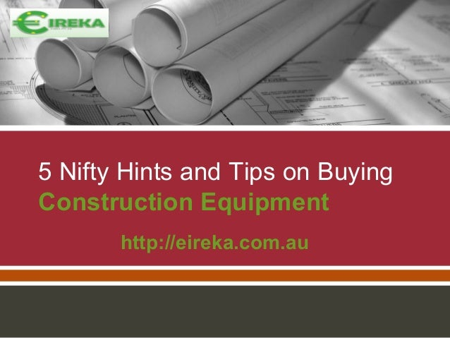 5 Nifty Hints and Tips on Buying Construction Equipment http://eireka.com.au