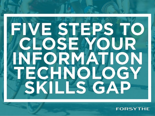 http://focus.forsythe.com/articles/419/How-to-Close- the-IT-Skills-Gap