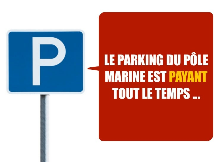 LE PARKING DU PÔLEMARINE EST PAYANT  TOUT LE TEMPS ...