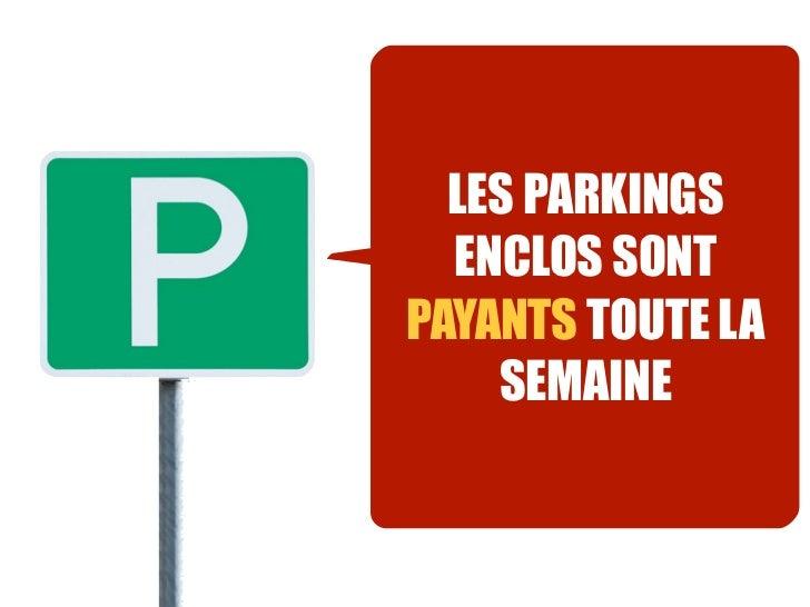 LES PARKINGS  ENCLOS SONTPAYANTS TOUTE LA    SEMAINE