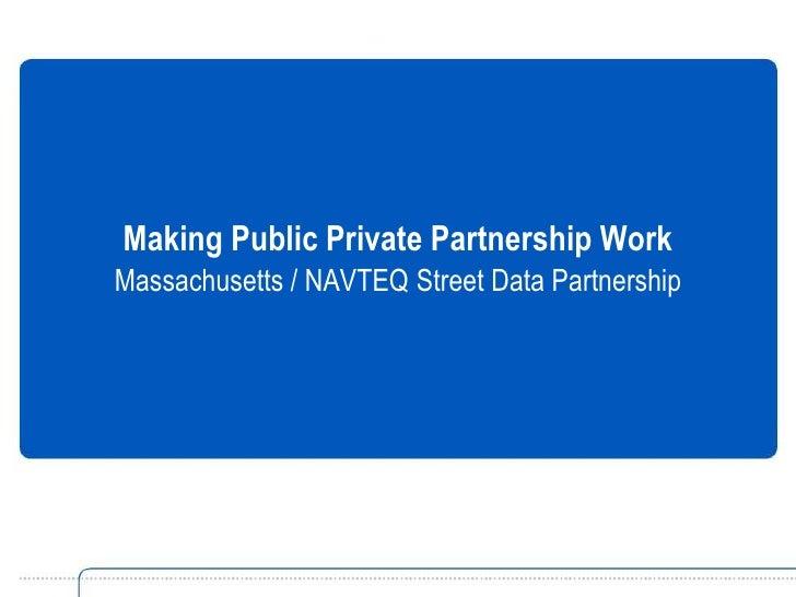 Making Public Private Partnership Work<br />Massachusetts / NAVTEQ Street Data Partnership<br />