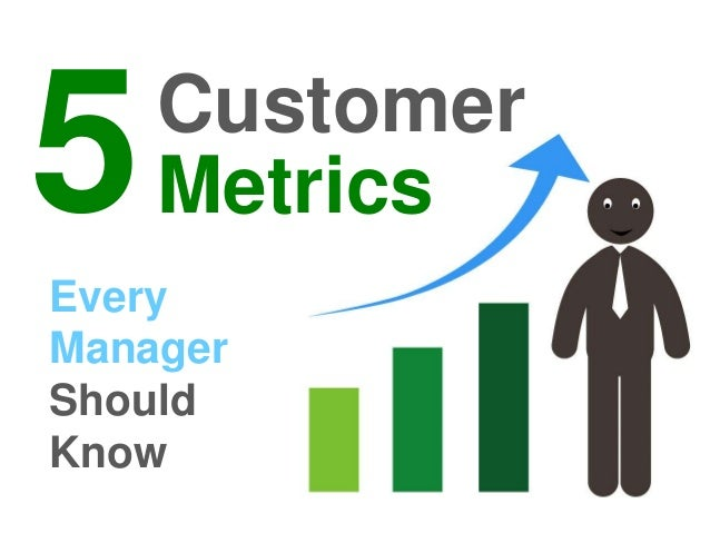 5  Every  Manager  Should  Know  Customer  Metrics
