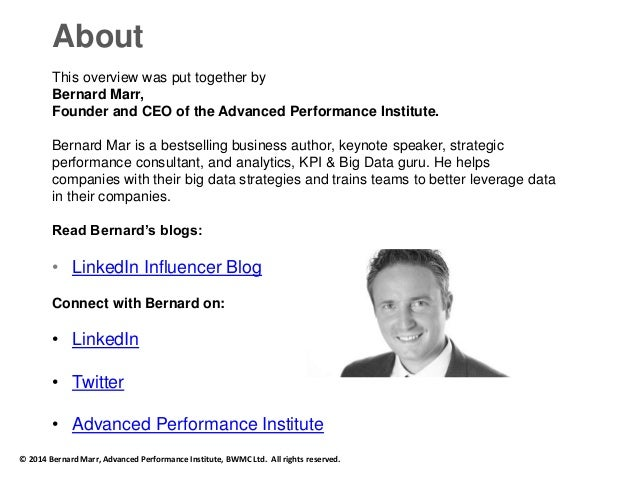 About  This overview was put together by  Bernard Marr,  Founder and CEO of the Advanced Performance Institute.  Bernard M...