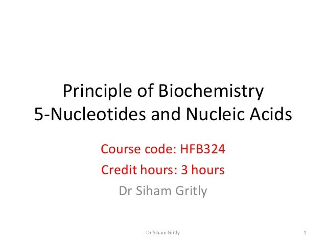 Principle of Biochemistry5-Nucleotides and Nucleic Acids        Course code: HFB324        Credit hours: 3 hours          ...