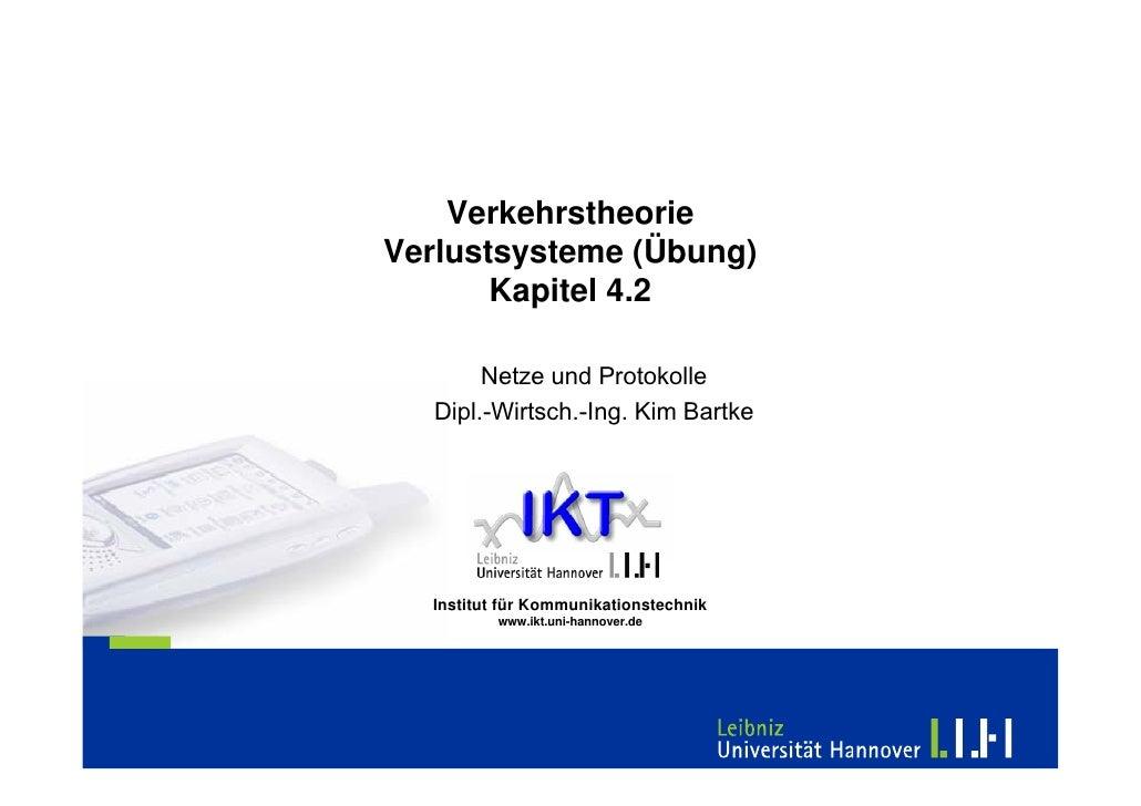 Verkehrstheorie Verlustsysteme (Übung)        Kapitel 4.2         Netze und Protokolle   Dipl.-Wirtsch.-Ing. Kim Bartke   ...