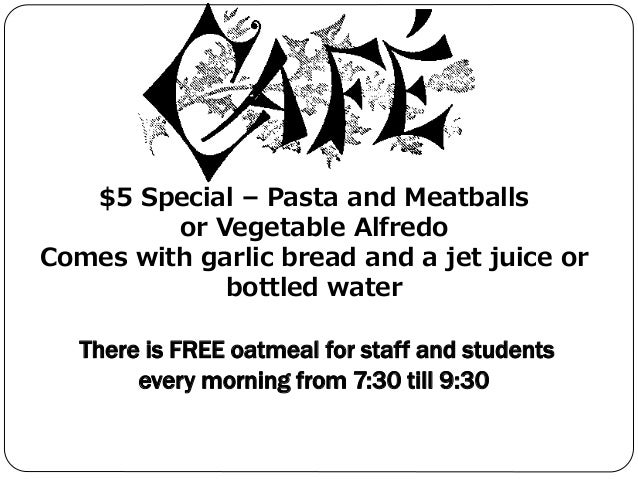 $5 Special – Pasta and Meatballs or Vegetable Alfredo Comes with garlic bread and a jet juice or bottled water There is FR...