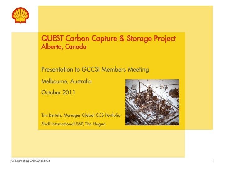 QUEST Carbon Capture & Storage Project                      Alberta, Canada                      Presentation to GCCSI Mem...