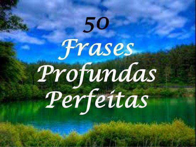 50 Frases Perfeitas E Profundas