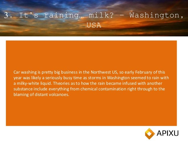3. It's raining… milk? – Washington, USA Car washing is pretty big business in the Northwest US, so early February of this...