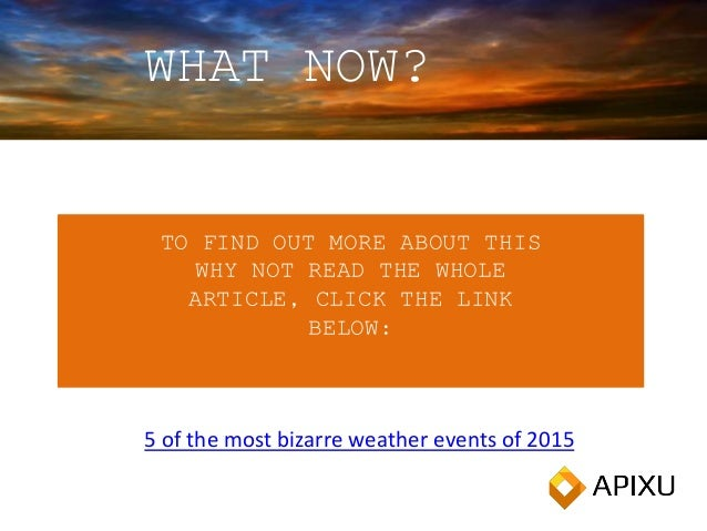 TO FIND OUT MORE ABOUT THIS WHY NOT READ THE WHOLE ARTICLE, CLICK THE LINK BELOW: WHAT NOW? 5 of the most bizarre weather ...