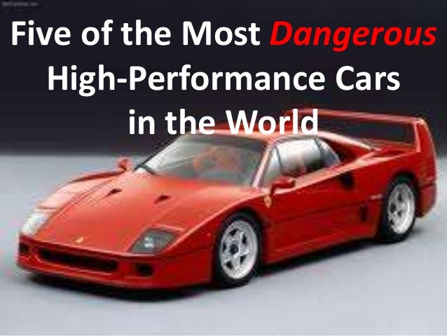 Five of the Most Dangerous High-Performance Cars in the World