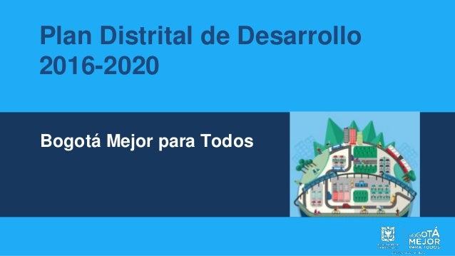Plan Distrital de Desarrollo 2016-2020 Bogotá Mejor para Todos