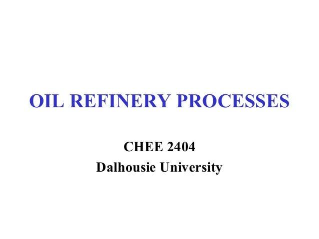 OIL REFINERY PROCESSES         CHEE 2404     Dalhousie University