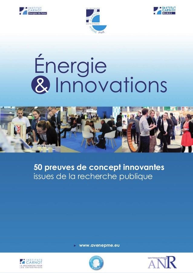 50 preuves de concept innovantes issues de la recherche publique Énergie & Innovations ►► www.avenepme.eu