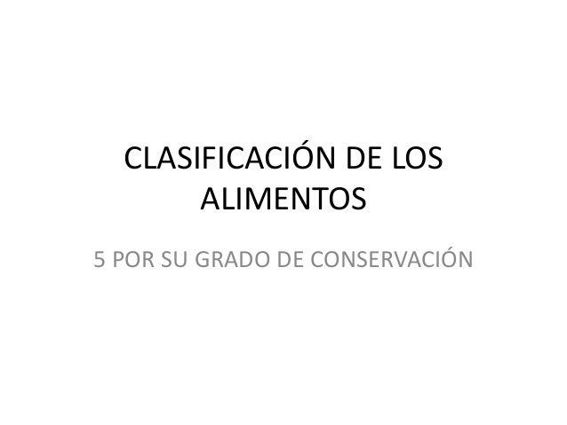 CLASIFICACIÓN DE LOS ALIMENTOS 5 POR SU GRADO DE CONSERVACIÓN