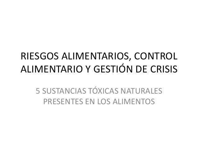 RIESGOS ALIMENTARIOS, CONTROL ALIMENTARIO Y GESTIÓN DE CRISIS 5 SUSTANCIAS TÓXICAS NATURALES PRESENTES EN LOS ALIMENTOS