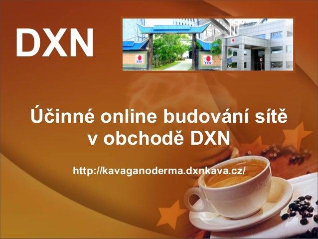 DXN Účinné online budování sítě v obchodě DXN http://kavaganoderma.dxnkava.cz/
