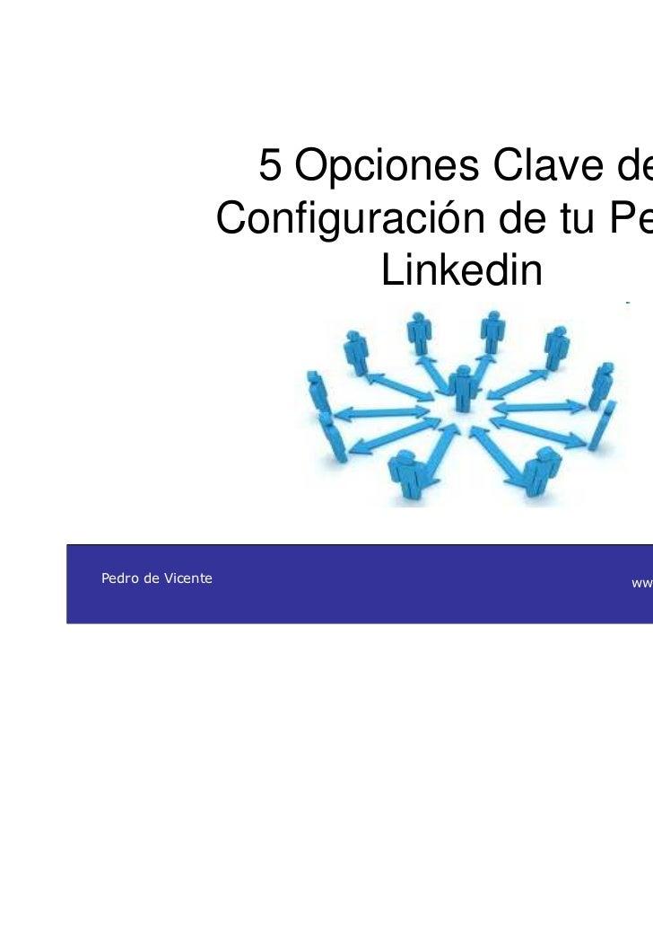 5 Opciones Clave de                   Configuración de tu Perfil                           LinkedinPedro de Vicente       ...