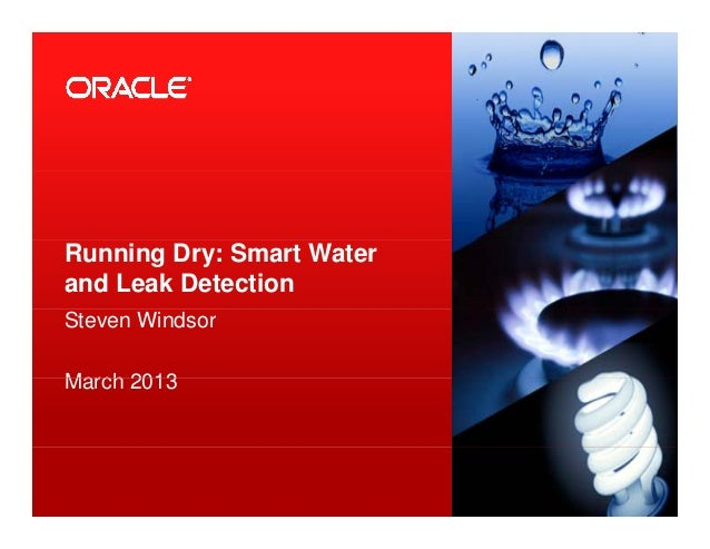 Running Dry: Smart Waterand Leak DetectionSteven WindsorMarch 2013March 20131 Copyright © 2012, Oracle and/or its affiliat...