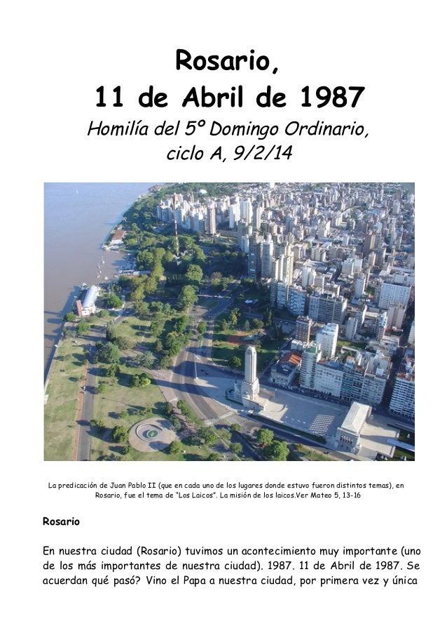 Rosario, 11 de Abril de 1987  Homilía del 5º Domingo Ordinario, ciclo A, 9/2/14  La predicación de Juan Pablo II (que en c...