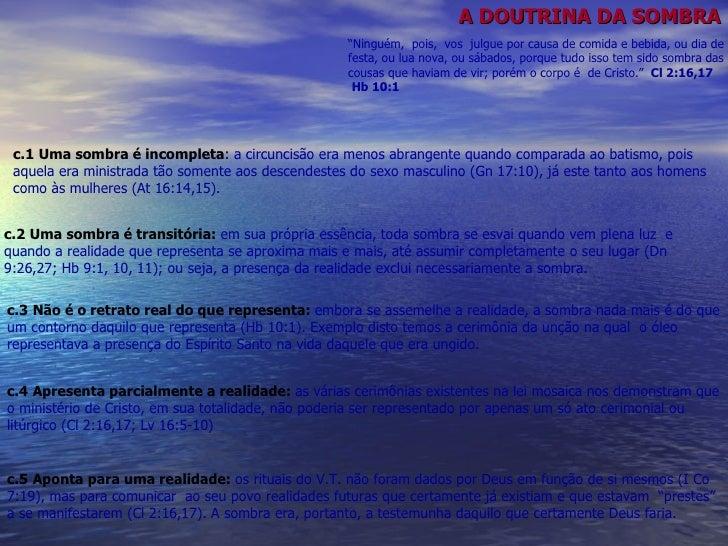 A DOUTRINA DA SOMBRA c.5   Aponta para uma realidade:  os rituais do V.T. não foram dados por Deus em função de si mesmos ...