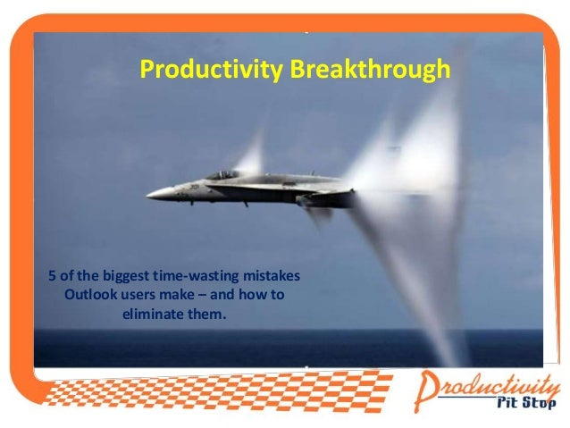 Productivity Breakthrough 5 of the biggest time-wasting mistakes Outlook users make – and how to eliminate them.