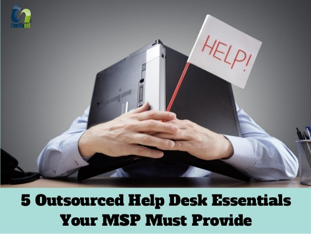 Exceptionnel 5 Outsourced Help Desk  Essentials Your Msp Must Provide 1 638?cbu003d1510932053