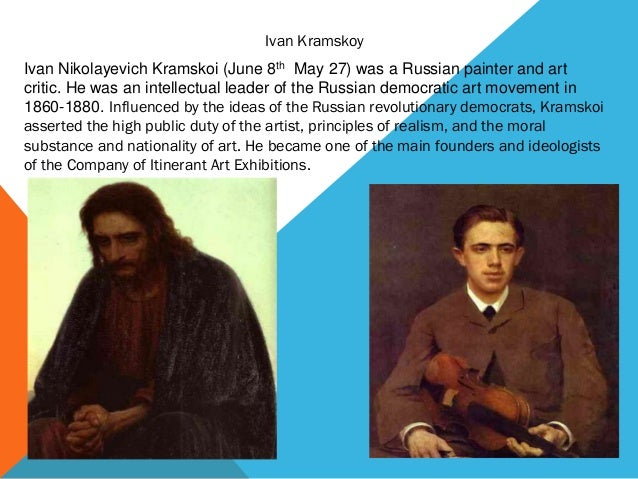 Ivan KramskoyIvan Nikolayevich Kramskoi (June 8th May 27) was a Russian painter and artcritic. He was an intellectual lead...