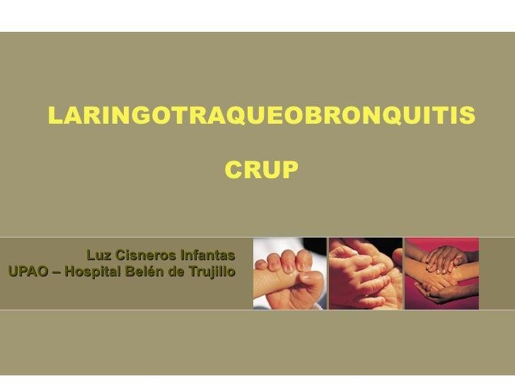 LARINGOTRAQUEOBRONQUITIS CRUP Luz Cisneros Infantas UPAO – Hospital Belén de Trujillo