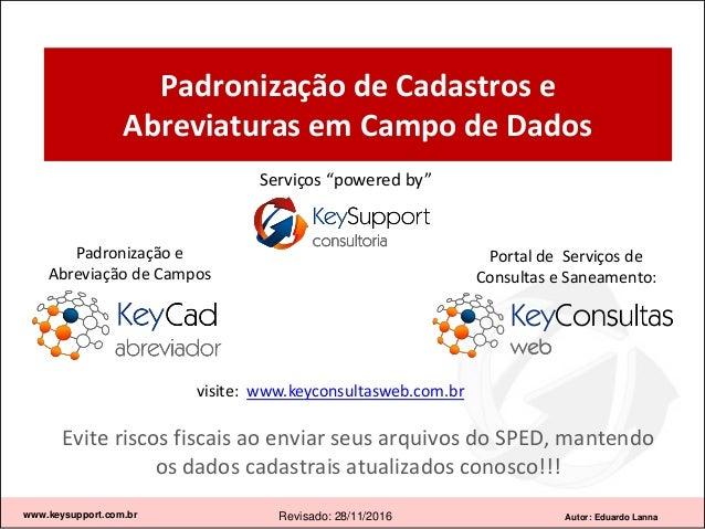 Autor: Eduardo Lanna Padronização de Cadastros e Abreviaturas em Campo de Dados www.keysupport.com.br Revisado: 28/11/2016...