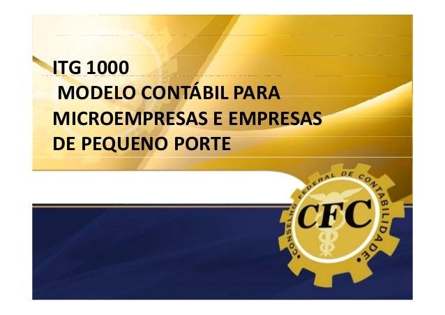 ITG 1000 ITG 1000 MODELO CONTÁBIL PARA MICROEMPRESAS E EMPRESAS DE PEQUENO PORTE  MODELO CONTÁBIL PARA MICROEMPRESAS E EMP...