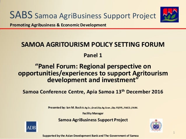 "SABS Samoa AgriBusiness Support Project SAMOA AGRITOURISM POLICY SETTING FORUM Panel 1 ""Panel Forum: Regional perspective ..."