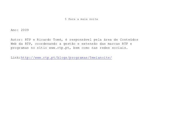 5 Para a meia noite<br />Ano: 2009<br />Autor: RTP e Ricardo Tomé, é responsável pela área de Conteúdos Web da RTP, coorde...