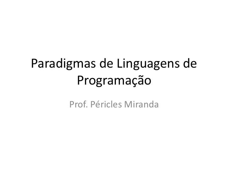 Paradigmas de Linguagens de Programação<br />Prof. Péricles Miranda<br />