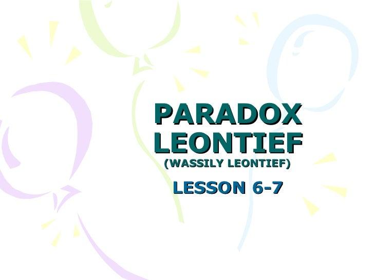 PARADOX LEONTIEF (WASSILY LEONTIEF) LESSON 6-7