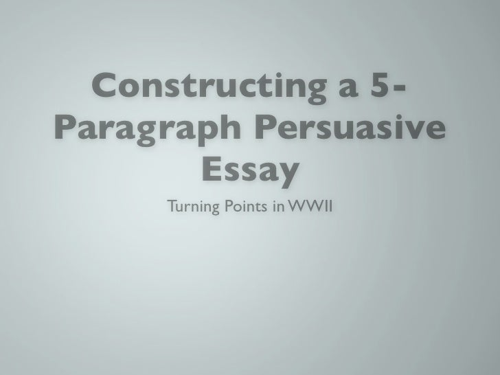 Constructing a 5-Paragraph Persuasive       Essay     Turning Points in WWII
