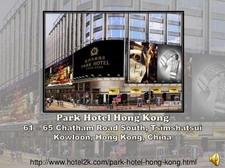 Park Hotel Hong Kong61 – 65 Chatham Road South, Tsimshatsui Kowloon, Hong Kong, China<br />http://www.hotel2k.com/park-hot...