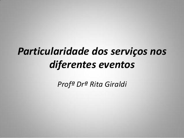 Particularidade dos serviços nos diferentes eventos Profª Drª Rita Giraldi