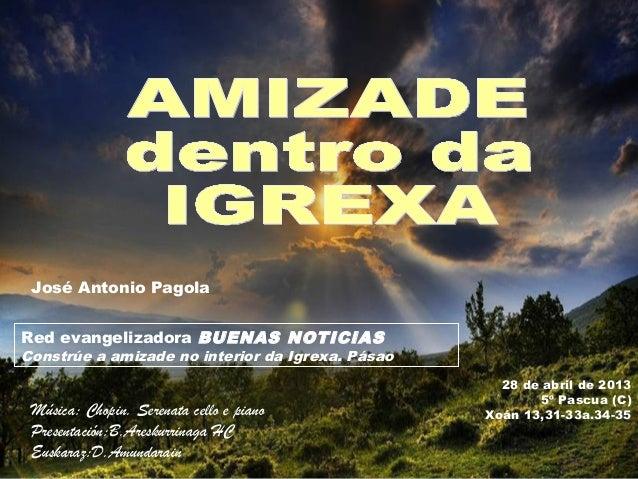 Música: Chopin. Serenata cello e pianoPresentación:B.Areskurrinaga HCEuskaraz:D.Amundarain28 de abril de 20135º Pascua (C)...