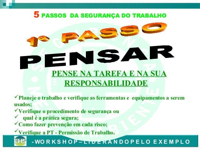 5 PASSOS  DA SEGURANÇA DO TRABALHO  S A  PENSE NA TAREFA E NA SUA S RESPONSABILIDADE A D E Ú Planeje o trabalho e verifiq...