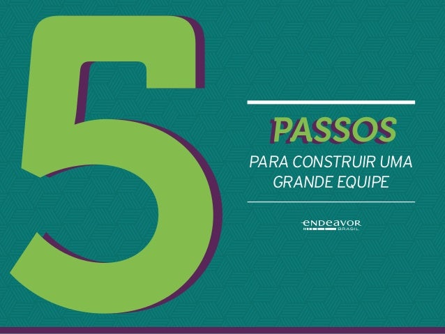 5 passos para construir uma grande equipe 1 PARA CONSTRUIR UMA GRANDE EQUIPE PASSOsPASSOs