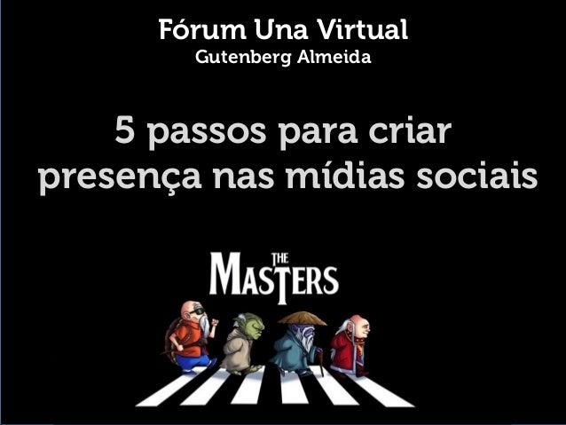 Fórum Una Virtual Gutenberg Almeida 5 passos para criar presença nas mídias sociais