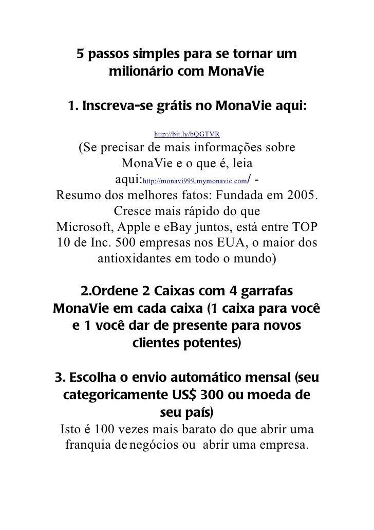 5 passos simples para se tornar um        milionário com MonaVie  1. Inscreva-se grátis no MonaVie aqui:                  ...