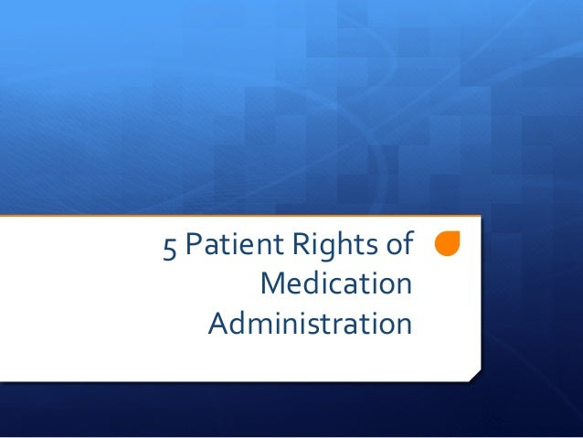 5  Patient  Rights  of   Medication   Administration