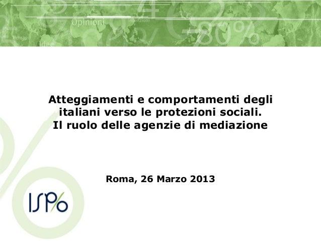 Atteggiamenti e comportamenti degliitaliani verso le protezioni sociali.Il ruolo delle agenzie di mediazioneRoma, 26 Marzo...